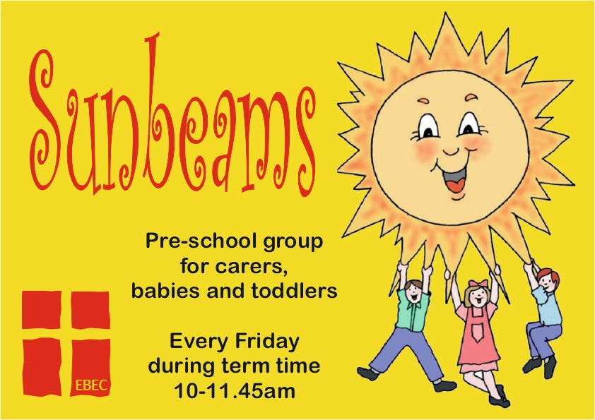 Advert for Sunbeams a pre-school group for carers, babies and toddlers every friday during term time 10-11:45am