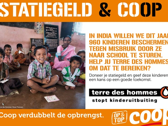 Coop komt in actie voor Terre des Hommes. Klanten van de supermarkt kunnen vanaf 18 april acht weken lang hun statiegeld doneren aan Terre des Hommes. Coop verdubbelt het eindbedrag. Met de opbrengst van de statiegeldactie kunnen we dit jaar 960 kinderen in India beschermen tegen misbruik door hen naar school te sturen.