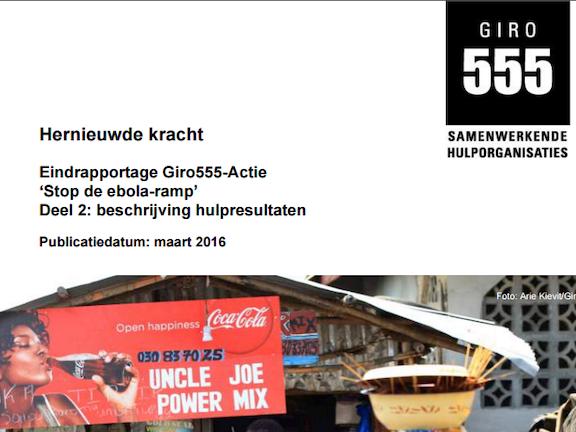 Hernieuwde kracht. Eindrapportage Giro555-Actie 'Stop de ebola-ramp'. Deel 2: beschrijving hulpresultaten.