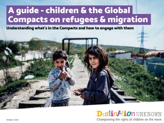 A guide - childen and the global compacts on refugees & migration