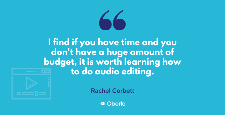 Rachel advises learning how to do a little audio editing