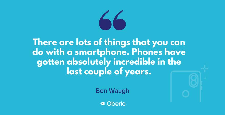 Ben talks about smartphone capabilities
