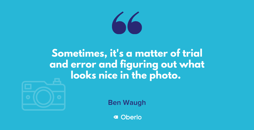 Ben Waugh says product photography is sometimes trial and error