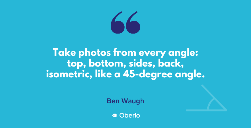Ben recommends taking product photos from many angles