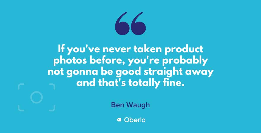It takes practice to take good product photos, says Ben