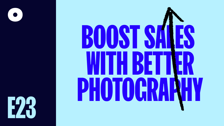 Boost Your Sales With Better Product Photography