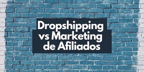 Dropshipping vs Marketing de Afiliados: ¿cuál es más rentable en 2020?
