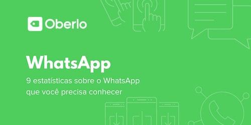 9 estatísticas sobre o WhatsApp que você precisa conhecer
