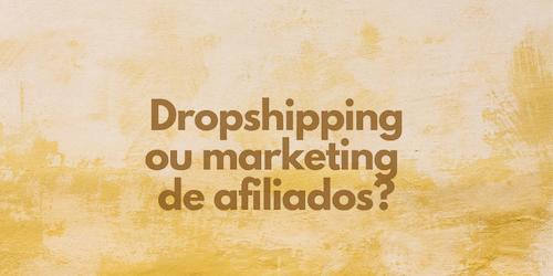 Dropshipping ou marketing de afiliados: qual é mais lucrativo?