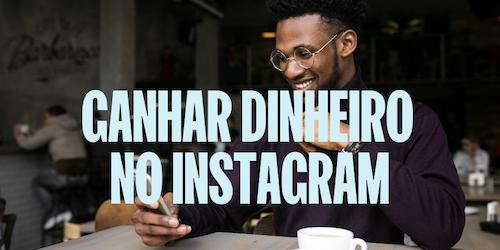 Como ganhar dinheiro no Instagram em 2021