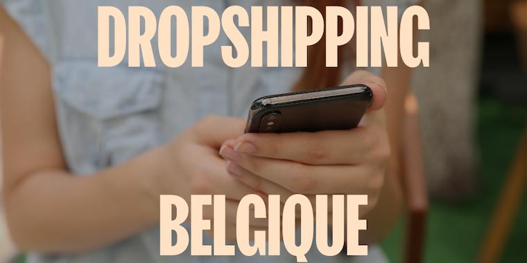Dropshipping Belgique : comment vendre sur le marché belge