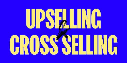 Upselling e Cross Selling: cosa sono e come aumentano le vendite