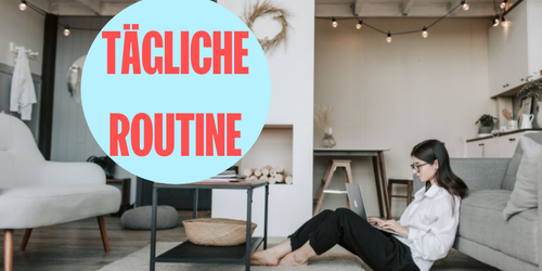 21 Tipps für deine tägliche Routine, um produktiv und ausgeglichen zu bleiben