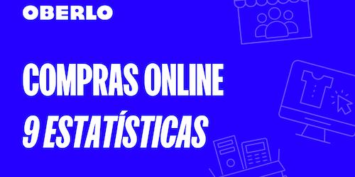 9 estatísticas sobre compras online para o ano de 2021