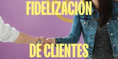 Cómo fidelizar clientes: 12 estrategias eficaces de fidelización