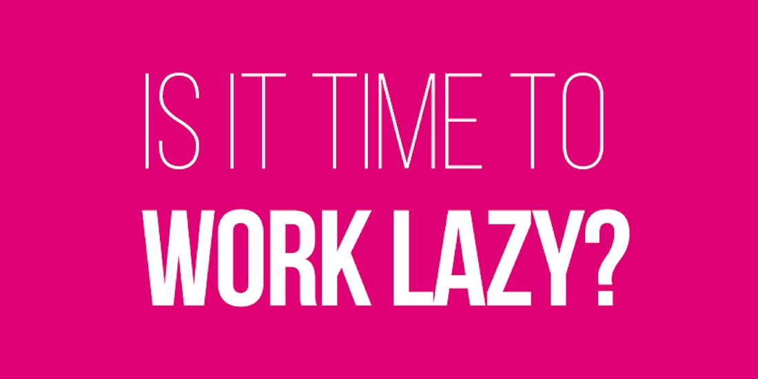 Why are you working so hard? Is it time to start working lazy? hero image
