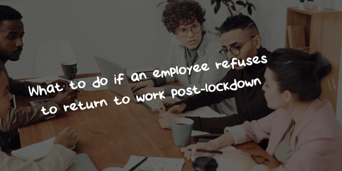 What to do if an employee refuses to return to work post-lockdown hero image