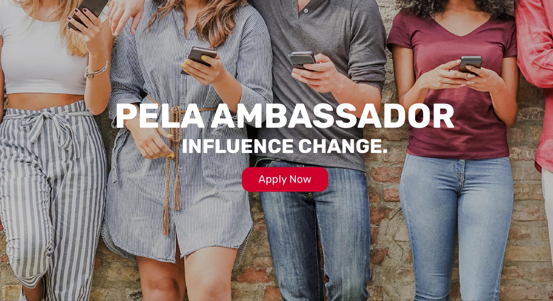 Pela Ambassador click to apply