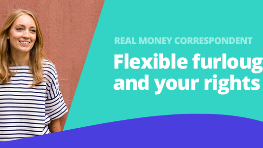 Featured image for Real Money: Flexible furlough and your rights