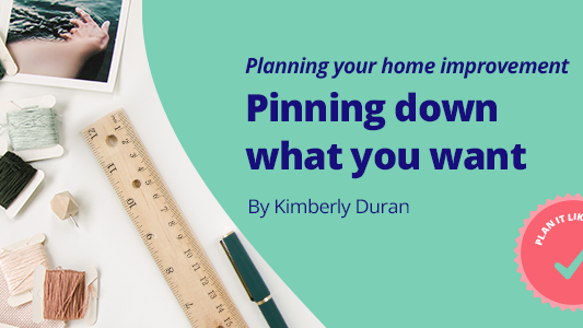 Featured image for Planning your home improvement part 1: pinning down what you want