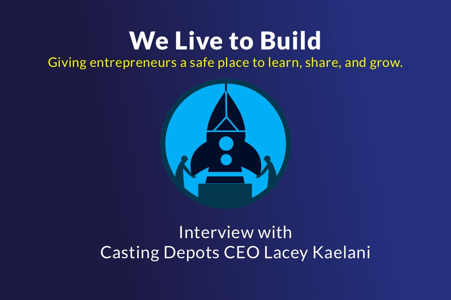 Cover Image for We Live to Build - Interview with Casting Depots CEO Lacey Kaelani