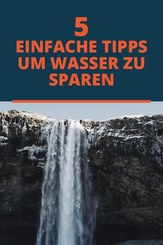 5 einfache Tipps wie du mehr Wasser und damit bares Geld sparen kannst #Geldsparen #Umweltschutz
