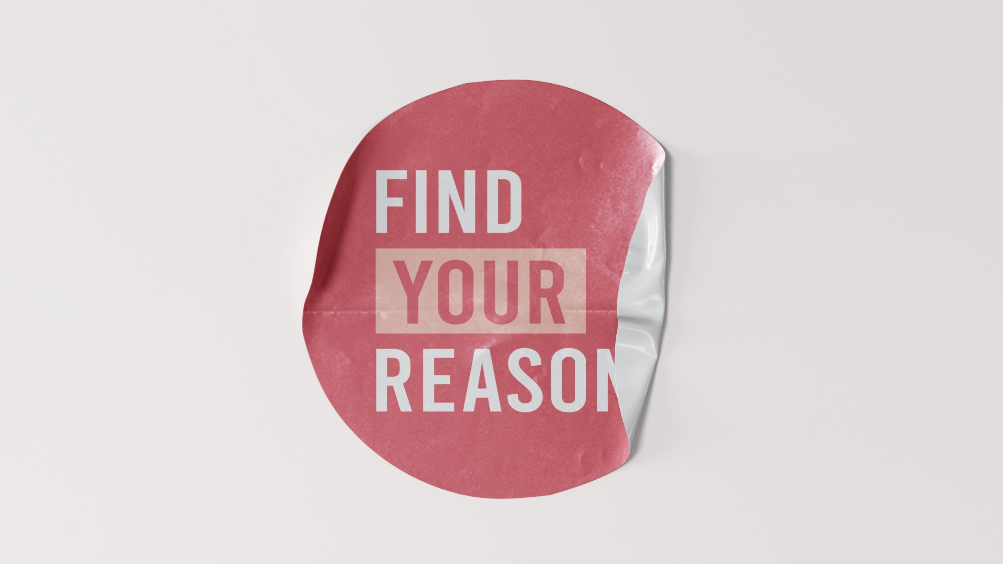 Sticker reading 'Find Your Reason'