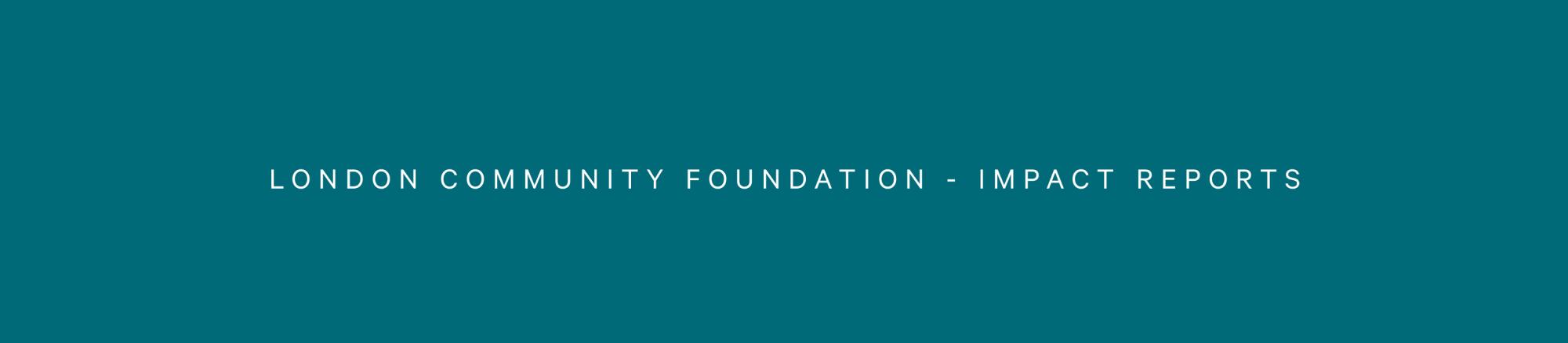 London Community Foundation - Impact Reports Banner