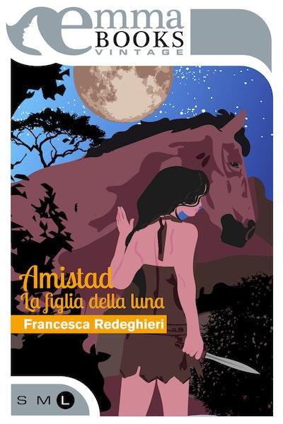 Amistad. La figlia della luna (Amazzoni #1)