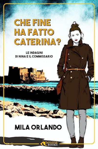 Che fine ha fatto Caterina? (Nina e il commissario #1)
