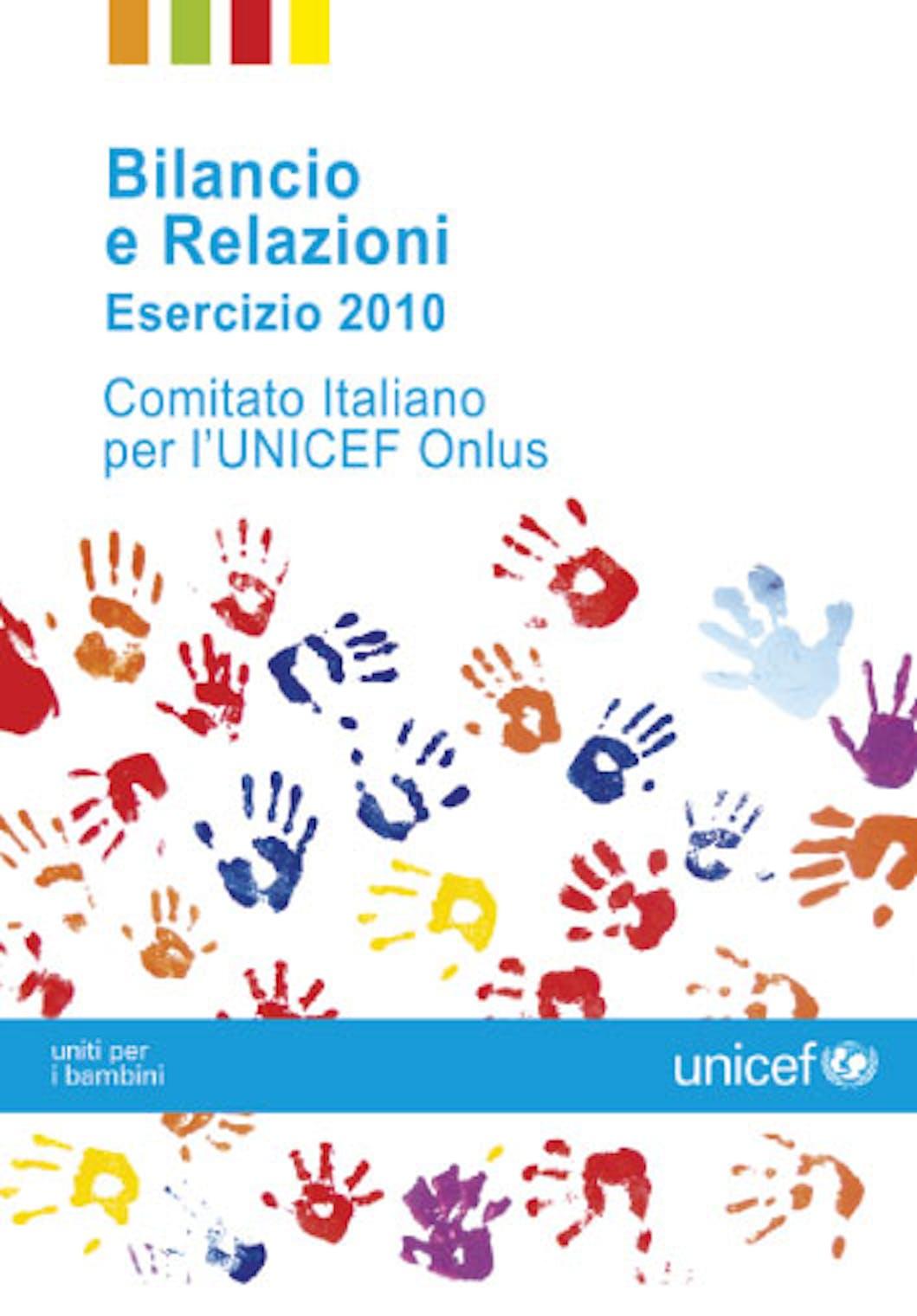Bilancio e Relazioni Esercizio 2010 Comitato Italiano UNICEF