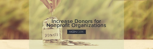 MoonClerk- 7 Ways to Increase Donors for Non Profits