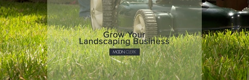 Moonclerk - 22 Ways to Grow Your Landscape Business