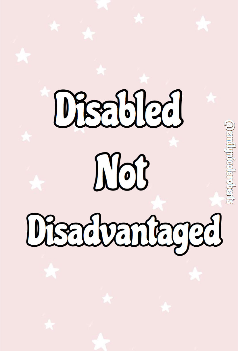 A graphic from Emily Nicole's Instagram says 'disabled not disadvantaged'