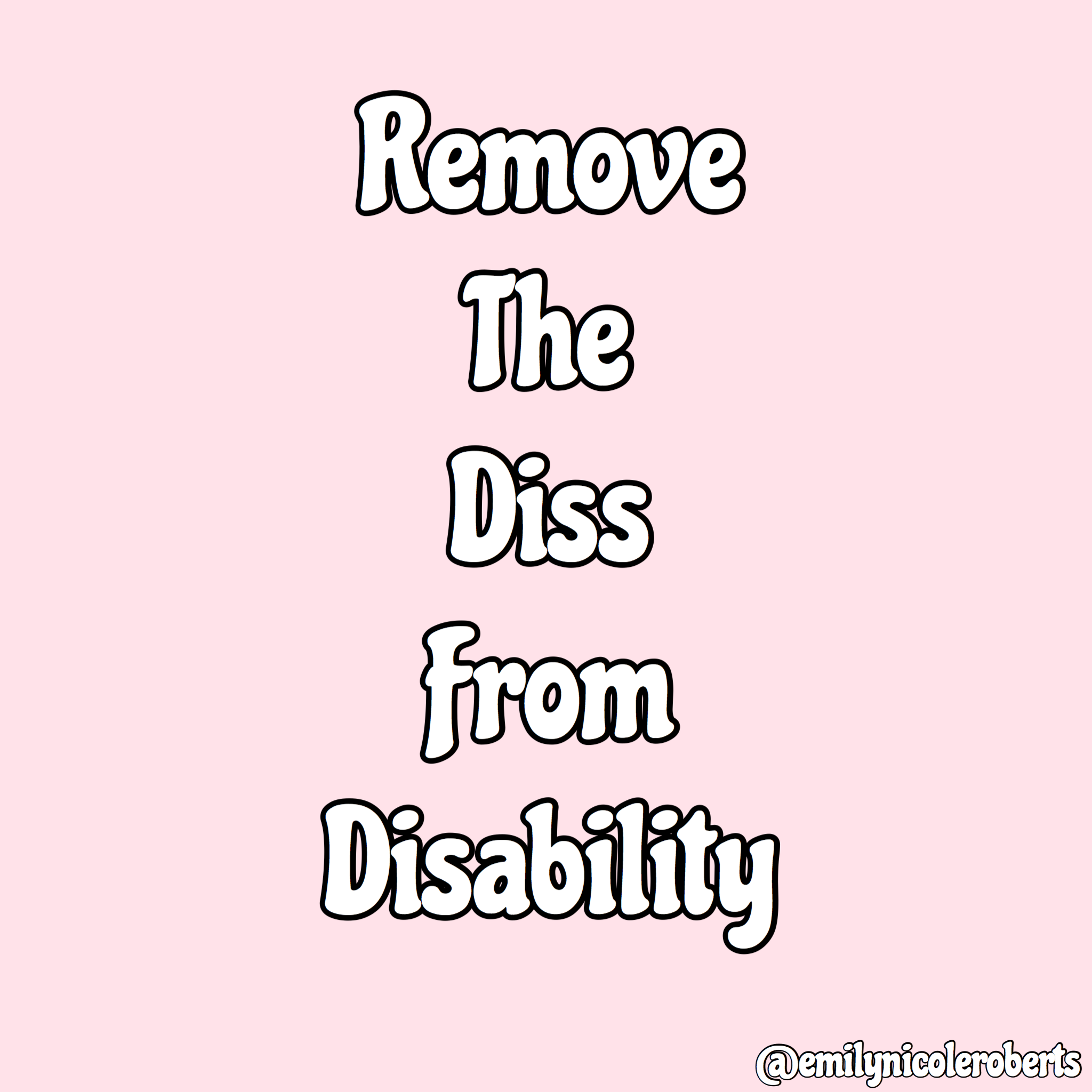 A graphic from Emily Nicole's Instagram says 'remove the diss from disability'