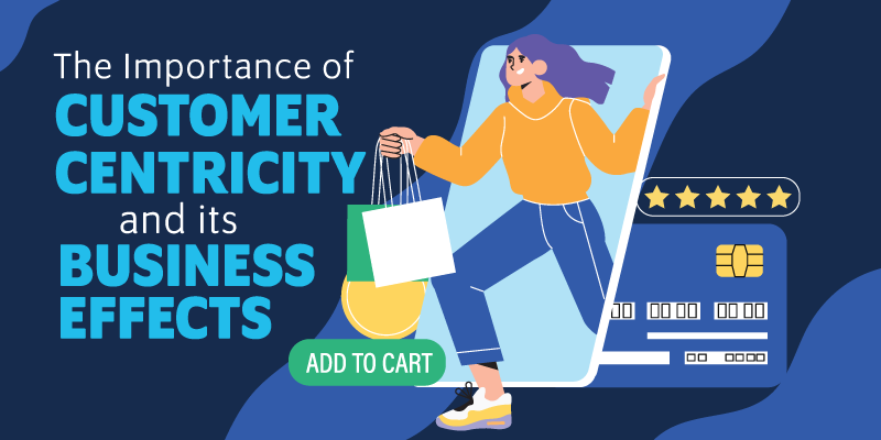 The Importance of Customer Centricity and Its Business Effects