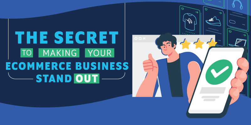The Secret to Making Your Ecommerce Business Stand Out