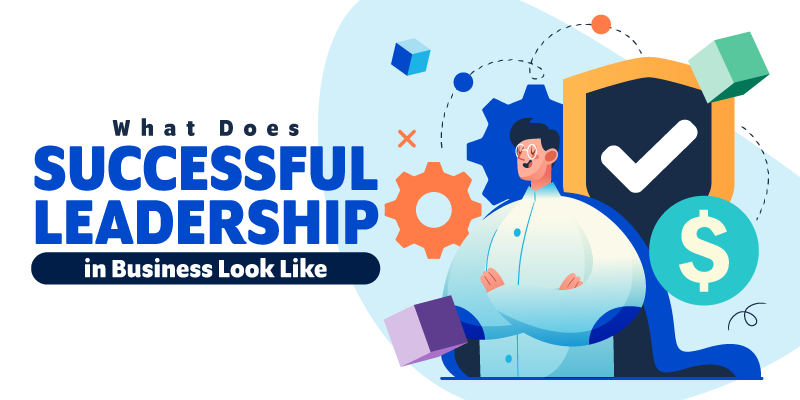 What Does Successful Leadership in Business Look Like