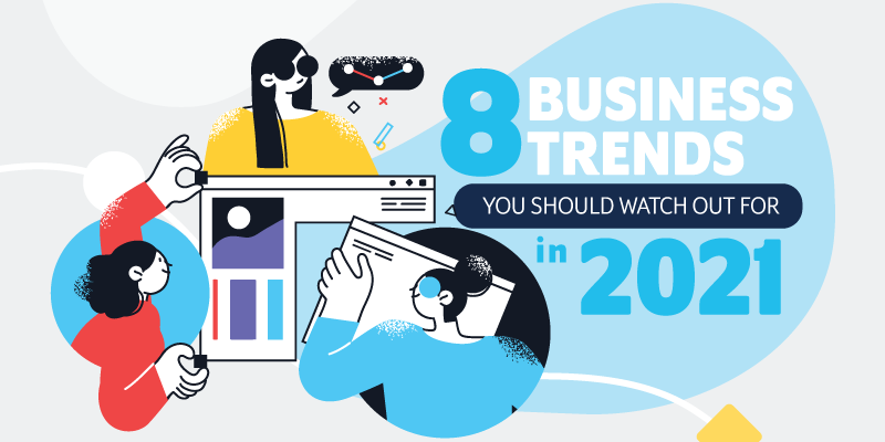 8 Business Trends You Should Watch Out For in 2021