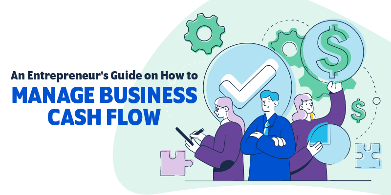 An Entrepreneur's Guide on How to Manage Business Cash Flow