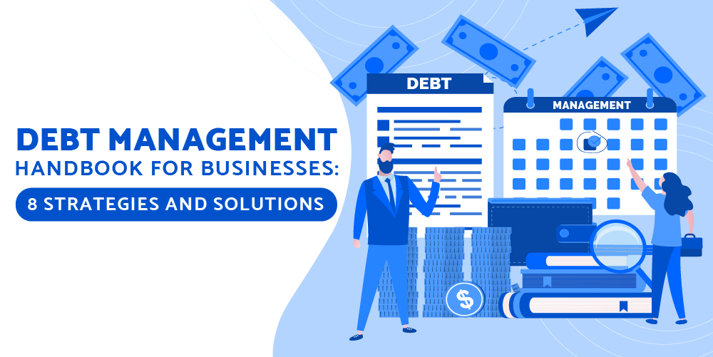 Debt Management Handbook for Businesses: 8 Strategies and Solutions