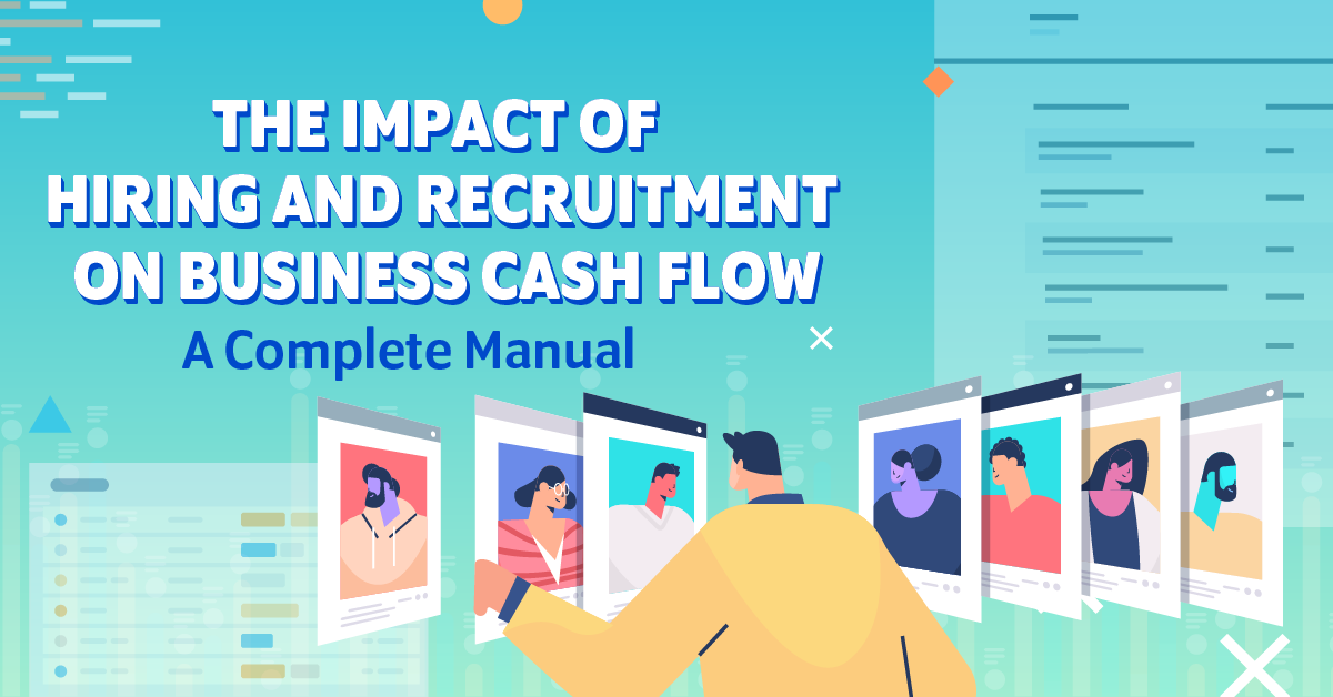The Impact of Hiring and Recruitment on Business Cash Flow: A Complete Manual