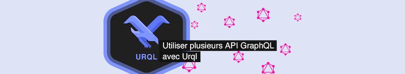 Utiliser plusieurs API GraphQL avec Urql