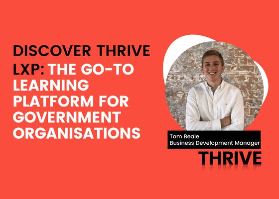 Discover THRIVE LXP: The go-to learning platform for government organisations