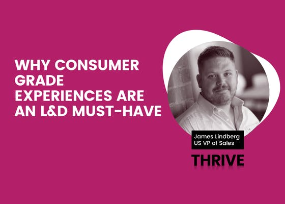 Why consumer grade experiences are an L&D must-have