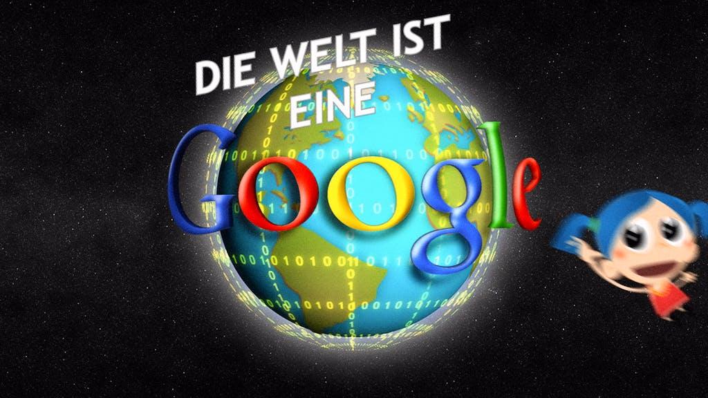 Die Welt ist eine Google