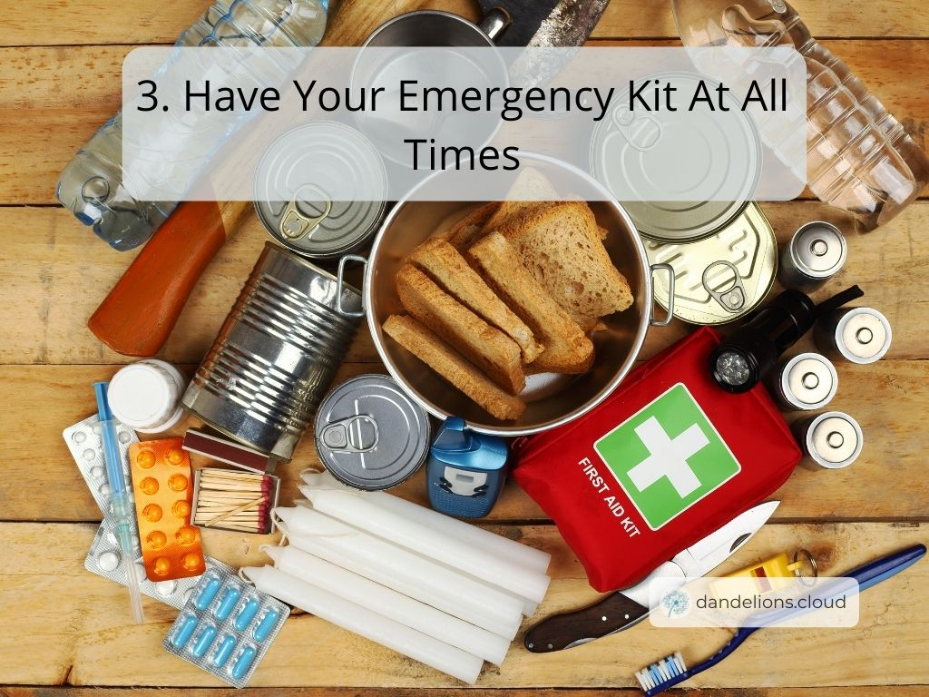 Make sure you have your emergency kit at all times