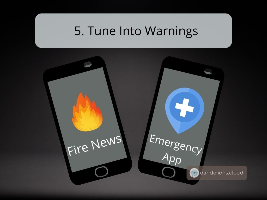 Tune into warnings by checking your local radio station, news station or emergency apps
