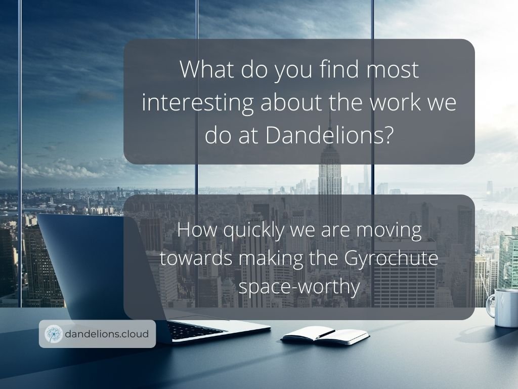 Lea thinks that Dandelions' rapid movement towards making the Gyrochute space-worthy is very interesting