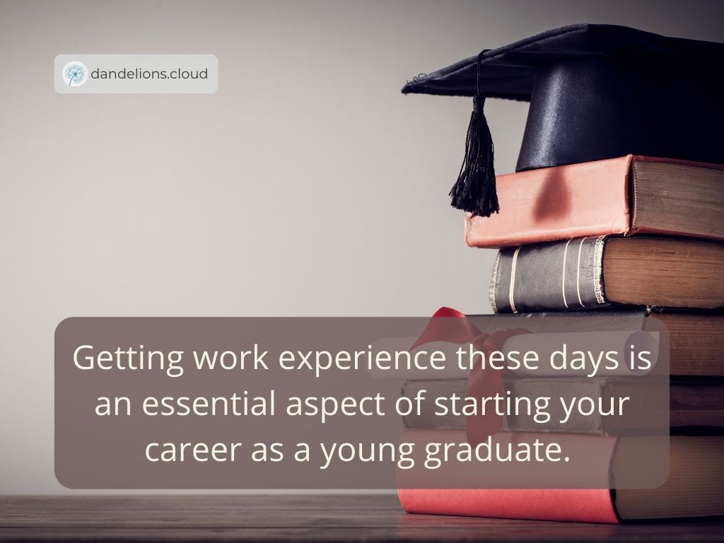 Getting work experience these days is an essential aspect of starting your career as a young graduate.